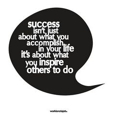 #Success isn't just about what you accomplish in your life, it's about what you inspire others to do.