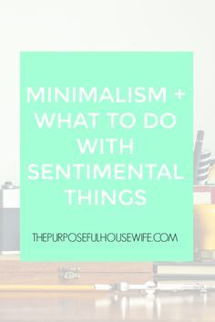 Minimalism is being intentional about what takes up space in your home, but it can be hard to know what to do with sentimental items, photos, jewelry, heirlooms, artwork, keepsakes, etc. So what do you do with sentimental items when you want to de-clutter? Click to read this helpful article.