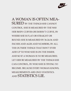 A woman is often measured...