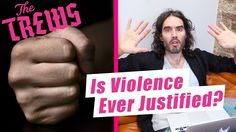 Is Violence Ever Justified? Russell Brand The Trews (E398)