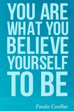 You are what you believe yourself to be. - Paulo Coelho - www.comunidadcoelho.com - www.paulocoelhoblog.com