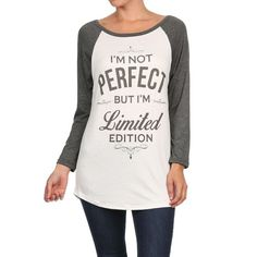 I'm Not Perfect But I'm Limited Edition Tee Small So cute!  White ringer tee with charcoal sleeves and print.  95% Rayon 5% Spandex Blend.  Size Small.  No Trades, Price Firm unless Bundled.  BUNDLE 3 OR MORE ITEMS FOR 15 % OFF.  BRAND NEW WITHOUT TAGS STRAIGHT FROM VENDOR. Boutique Tops Tees - Long Sleeve
