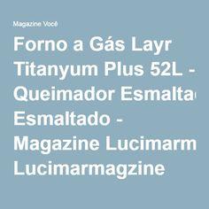 Forno a Gás Layr Titanyum Plus 52L - Queimador Esmaltado - Magazine Lucimarmagzine
