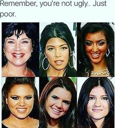 Lol. Scary I don't watch these people but one is Kim K for young girls should understand real from fake not just photoshop but surgery that changes you