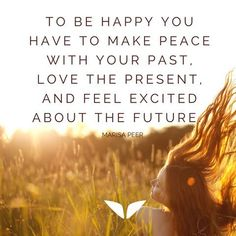 Quotes about Happiness : To be happy you have to make peace with your past love the present and feel exc