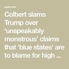 Colbert slams Trump over 'unspeakably monstrous' claims that 'blue states' are to blame for high coronavirus numbers Stephen Colbert, Slammed, Numbers, Entertainment, Blue