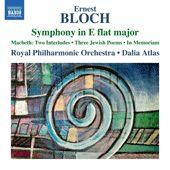 BLOCH, E.: Symphony in E-Flat Major / Macbeth: 2 Interludes / 3 Jewish Poems / In Memoriam (Royal Philharmonic, Atlas)