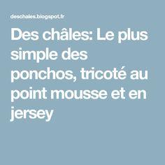 Des châles: Le plus simple des ponchos, tricoté au point mousse et en jersey