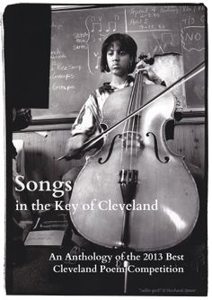 Songs in the Key of Cleveland: An Anthology of the 2013 Best Cleveland Poem Competition (CC#54) includes Catherine Criswell, Katie Daley, T.M. Göttl, Dianne Borsenik, Geoffrey Landis, Joshua Gage, Terry Provost, Jack McGuane, Ruth Coffey, Martin Snyder, Jeffrey Bowen, Mary Turzillo and Ray McNiece.  40+ pages, perfect bound & only $10 from Crisis Chronicles Press, 3344 W. 105th Street #4, Cleveland, Ohio 44111. More: http://press.crisischronicles.com/2014/02/20/songsinthekeyofclevelandcc54.aspx