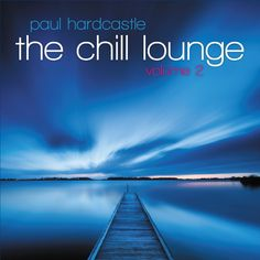 """Paul Hardcastle's 2013 release """"The Chill Lounge Vol 2"""""""