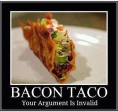 Bacon taco...holy crap I think I've died and gone to heaven