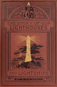 "Vintage book cover ""The story of our lighthouses and lightships"" by W. Book Cover Art, Book Cover Design, Book Design, Book Art, Vintage Book Covers, Vintage Books, Vintage Notebook, Vintage Library, Diy Notebook"