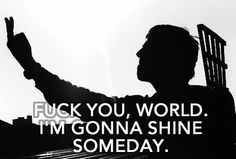 Fuck you, world. Im gonna shine someday - Liam Gallagher Some Good Quotes, Great Quotes, Oasis Quotes, Scarface Poster, Oasis Music, Wise People, Band Photography, Liam Gallagher, Britpop