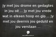 Jy met jou drome en gedagtes in jou oë . Jy met jou vrede wat in elkeen hoop en glo . Wise Quotes, Qoutes, Rune Factory 4, Witty One Liners, Afrikaans Quotes, Cute Funny Quotes, Science Jokes, Music Lyrics, Music Is Life