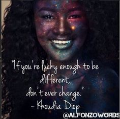 """#KhoudiaDiop """"If you're lucky enough to be different, don't ever change""""  Imagine. #amwriting  Believe. #Motivation Achieve. #WednesdayWisdom"""