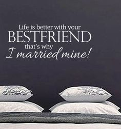 Life Is Better With Your Best Friend That's by designstudiosigns, $36.00  <<<** I CAN HONESTLY SAY,I MARRIED MY BEST FRIEND,LOVE HER TO MOON & BACK ***>>>