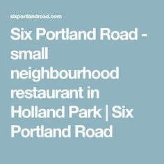 Six Portland Road - small neighbourhood restaurant in Holland Park | Six Portland Road