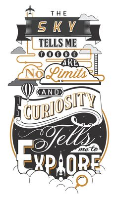 The sky tells me there are no limits and curiosity tells me to explore