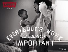 """Levi's """"Go Forth"""" Ready To Work campaign - print ad: """"Everybody's Work Is Equally Important."""""""