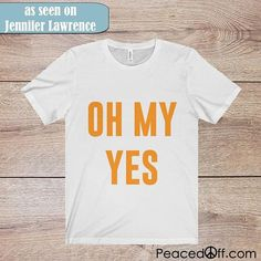 Om My Yes TShirt - As Seen On Jennifer Lawrence - Girl Power |                      #Feminist #Boho #Clothing #Tees #Tshirts #Accessories #wisdom #quotes #STATEMENT #T-Shirts