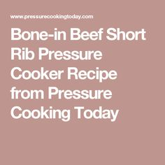 Bone-in Beef Short Rib Pressure Cooker Recipe from Pressure Cooking Today