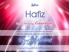 Hafiz - someone who has completely memorized Qur'an