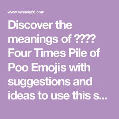 Discover the meanings of 💩💩💩💩 Four Times Pile of Poo Emojis with suggestions and ideas to use this symbol in your daily communication. Emoji Dictionary, Meant To Be, Communication, Symbols, Times, Icons, Communication Illustrations, Glyphs