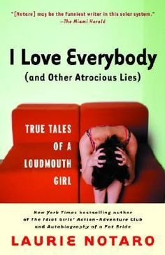 I Love Everybody (And Other Atrocious Lies) by Laurie Notaro -- A collection of true vignettes traces the author's misadventures of her mid-thirties, a period marked by her mother's glee over the author's midlife, high-protein diets, and the publication of her first book. #books #reading