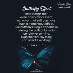 It is that just like butterfly's wing a minor event is also capable of altering the path of tornado certainly everything, BUTTERFLY EFFECT Butterfly Effect Meaning, The Butterfly Effect Quotes, Butterfly Poems, The Butterfly Effect Theory, Blue Butterfly, Words Quotes, Me Quotes, Sayings, Butterfly Spirit Animal