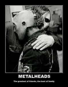 Metalheads.   This is the best one.