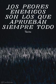 """""""Los peores #Enemigos son los que aprueban siempre todo"""". #Tácito #FrasesCelebres @candidman"""