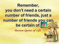 Real Friend are ones no matter what they are doing or whom they are doing it with, they drop it all just to see what you need or need them to be certain for. Thats a real friend.