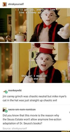 Jim carrey grinch was chaotic neutral but mike myer's cat in the hat was just straight up chaotic evil - iFunny :) Tumblr Funny, Funny Memes, Dankest Memes, Funny Logic, Movie Memes, Funny Cute, The Funny, Look Man, Doja Cat