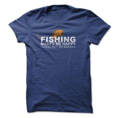 Fishing makes me happy you not so much. Cool Funny Clever Quotes Sayings Outdoors T-Shirts Hoodies Tees Clothing Gifts.