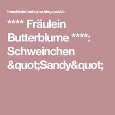 """**** Fräulein Butterblume ****: Schweinchen """"Sandy"""""""
