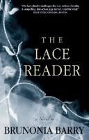 The Lace Reader / Brunonia Barry. A young woman descended from a long line of mind readers and fortune tellers has returned to her hometown of Salem, Massachusetts, for rest and relaxation. Any tranquility in her life is short-lived, however, when her aunt drowns under mysterious circumstances. Fic/Barry