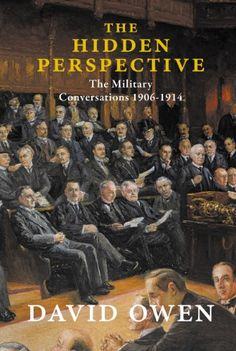 The Hidden Perspective: The Military Conversations of 1906-1914 by David Owen http://www.amazon.co.uk/dp/1908323663/ref=cm_sw_r_pi_dp_MTZ9tb13FWMMD