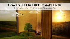 How To Pull In The Ultimate Leads By Mixing Story Telling With Facebook Ads • My Lead - http://klou.tt/ho1kyh9g20tp