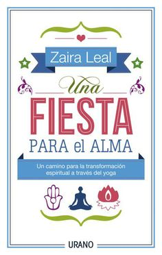 Una fiesta para el alma // Zaira Leal // TÉCNICAS CORPORALES (Ediciones Urano)