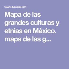 Mapa de las grandes culturas y etnias en México. mapa de las g...