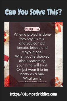 When a project is done, they say it's this, and you can put tomato, lettuce and mayo in one, When you're shocked about something your mind will try it, Or just wear it to be toasty as a bun, What am I? #riddles #stumpedriddles #stumped #brainteasers Riddles To Solve, Creative Class, Coloring Sheets For Kids, Puzzle Board, Train Your Brain, Brain Training, Word Games, Brain Teasers, Together We Can