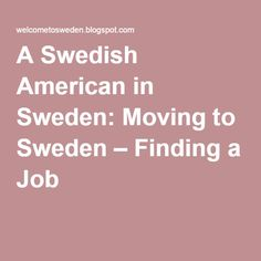 A Swedish American in Sweden: Moving to Sweden – Finding a Job