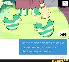 To us it tastes like watermelon but to the watermelon Stevens, it tastes like chicken