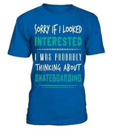 # Skateboarding Sorry if I Looked Skateboarding T Shirt .  HOW TO ORDER:1. Select the style and color you want: 2. Click Reserve it now3. Select size and quantity4. Enter shipping and billing information5. Done! Simple as that!TIPS: Buy 2 or more to save shipping cost!This is printable if you purchase only one piece. so dont worry, you will get yours.Guaranteed safe and secure checkout via:Paypal | VISA | MASTERCARD