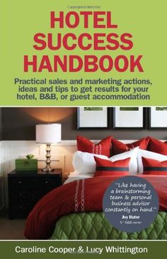 Hotel Success Handbook – Practical Sales and Marketing ideas, actions, and tips to get results for your small hotel, B
