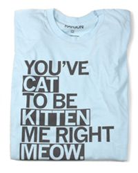 Cat To Be Kitten Me.