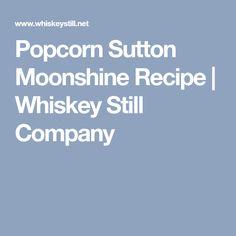 Popcorn Sutton Moonshine Recipe | Whiskey Still Company
