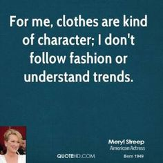 More Meryl Streep Quotes on www.quotehd.com - #quotes #character #clothes #fashion #follow #kind #trends #understand