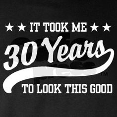 30th Birthday T on CafePress.com