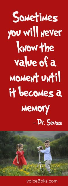 """True quote by Dr. Seuss! """"Sometimes you will never know the value of a moment until it becomes a memory."""""""